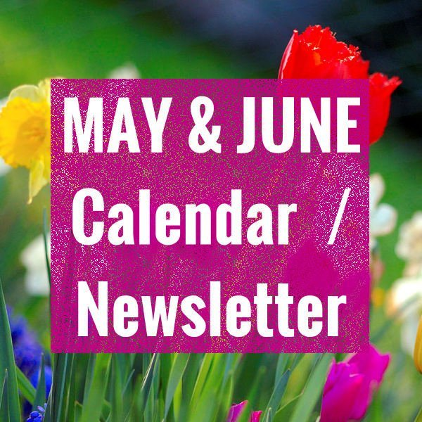 MAY & JUNE 2019 CALENDAR / NEWSLETTER