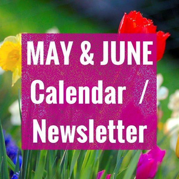 MAY & JUNE 2019 CALENDAR / NEWSLETTER