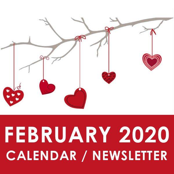 FEBRUARY 2020 NEWSLETTER AND CALENDAR